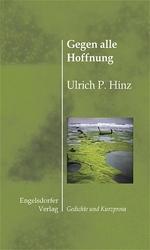 Ulrich P. Hinz - Gegen alle Hoffnung